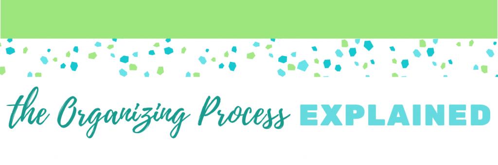 Organizing Process; professional Organizer explains the steps to organizing